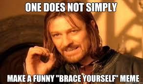 """One does not simply make a funny """"brace yourself"""" meme ... via Relatably.com"""