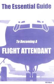 the essential guide to becoming a flight attendant kiki ward the essential guide to becoming a flight attendant kiki ward 9780970184320 amazon com books
