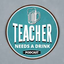 Teacher Needs A Drink Podcast