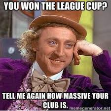 you won the league cup? Tell me again how massive your club is ... via Relatably.com