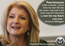"""Arianna Huffington Quote: """"Fearlessness is like a muscle."""""""