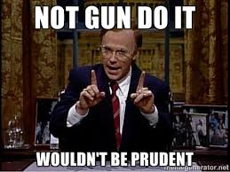 not gun do it wouldn't be prudent - Not Gonna Do It Dana | Meme ... via Relatably.com