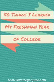 things i learned my freshman year of college love megan 50 things
