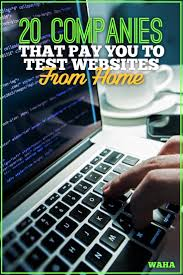 these 20 companies will pay you cash to test websites from home what is a website tester job from home