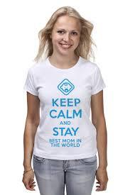 Футболка <b>классическая</b> Stay best <b>Mom</b> in the world #513647 ...
