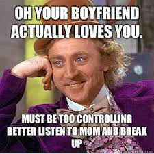 Oh your boyfriend actually loves you. Must be too controlling ... via Relatably.com