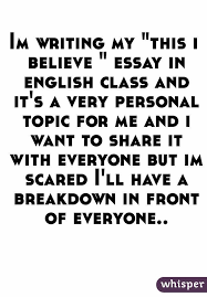 i believe essay topics im writing my quotthis i believe quot essay in english class and its a