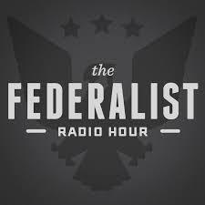 Federalist Radio Hour