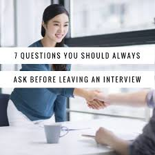 7 questions you should always ask before leaving an interview 7 questions you should always ask before leaving an interview