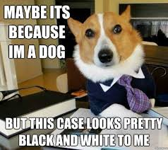 Black and White | Lawyer Dog | Know Your Meme via Relatably.com