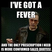 I've got a fever And the only prescription I need is more ... via Relatably.com