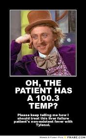 OH, THE PATIENT HAS A 100.3 TEMP? ... - Willy Wonka Meme Generator ... via Relatably.com