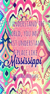 17 best ideas about william faulkner change the to understand the world you must first understand a place like mississippi william faulkner ❤️