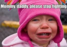 Mommy, daddy, please stop fighting - Misc - quickmeme via Relatably.com