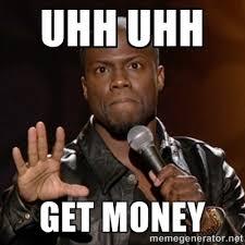 Uhh Uhh Get money - Kevin Hart | Meme Generator via Relatably.com