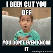 I been cut you off you don't even know it - Raven Symone | Meme ... via Relatably.com