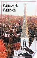 Why I Am a United Methodist - <b>William H</b>. <b>Willimon</b> - Google Books