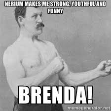 Nerium makes me strong, youthful and funny Brenda! - overly ... via Relatably.com
