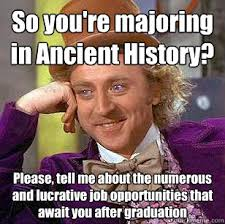 So you're majoring in Ancient History? Please, tell me about the ... via Relatably.com