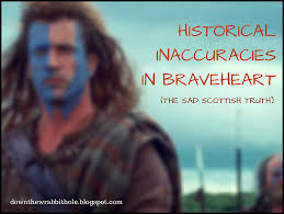 historical inaccuracies in braveheart the sad scottish truth