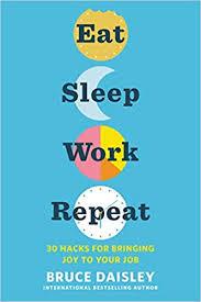 <b>Eat Sleep</b> Work <b>Repeat</b>: 30 Hacks for Bringing Joy to Your Job ...