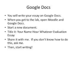 evaluation essay you will be writing an essay explaining and  google docs you will write your essay on google docs when you get to the