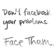 Dont-Facebook-your-Problem-Facebook-them-Quote.jpg via Relatably.com