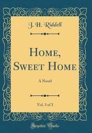 <b>Home</b>, Sweet <b>Home</b>, Vol. 3 of 3 : Mrs <b>J H Riddell</b> : 9780267166312