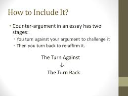counter arguments ms tanner rm  fall expanding your position  how to include it counter argument in an essay has two stages you