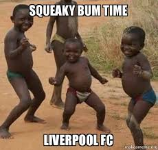 squeaky bum time Liverpool FC - Dancing Black Kids | Make a Meme via Relatably.com
