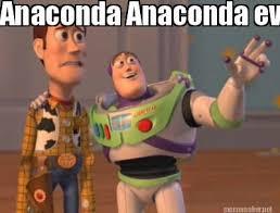 Meme Maker - Anaconda Anaconda everywhere Meme Maker! via Relatably.com
