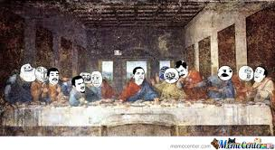 The Last Supper Of The Meme by thebardsong - Meme Center via Relatably.com
