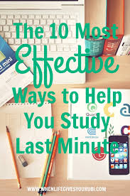 the 10 most effective ways to help you study last minute study we all procrastinate in college get an a on your college exams anyways these