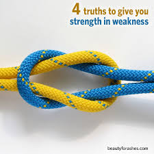 truths to give you strength in weakness beauty for ashes strength weakness