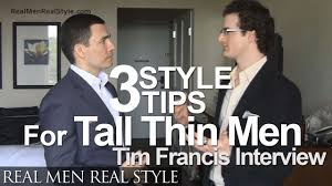 style tips for tall men dressing the thin lanky body types 3 style tips for tall men dressing the thin lanky body types tim francis interview