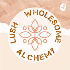 Lush Wholesome Alchemy Podcast