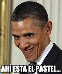 Ahí Esta El Pastel... - Obama meme on Memegen via Relatably.com