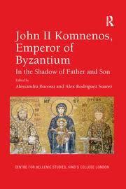 John II Komnenos, Emperor of Byzantium: In the Shadow of <b>Father</b> ...