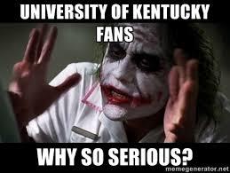 university of kentucky fans why so serious? - joker mind loss ... via Relatably.com