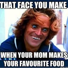 That face you make when your mom makes your favorite food - Memes ... via Relatably.com