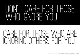 mom daughter love: Dont care for those who ignore you care quotes