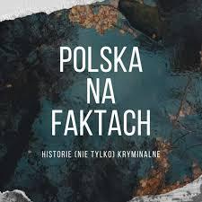 Polska na Faktach - Historie (nie tylko) Kryminalne