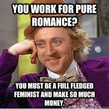You work for pure romance? You must be a full fledged feminist and ... via Relatably.com