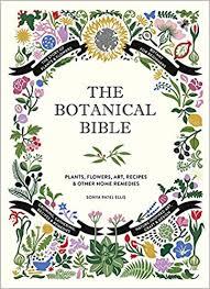 The Botanical Bible: Plants, <b>Flowers</b>, <b>Art</b>, Recipes & Other Home ...