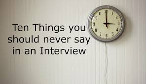 interview tips archives atwood tate interviews can be scary and sometimes we say things which we really shouldn t here are ten things you should never say in an interview