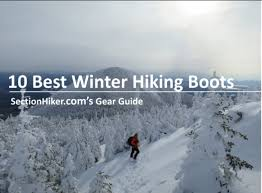 10 Best <b>Winter Hiking</b> Boots - Section <b>Hikers Backpacking</b> Blog