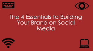 the essentials to building your brand on social media the 4 essentials to building your brand on social media infographic socialitemedia