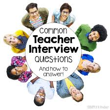 teacher interview tips simply kinder common teacher interview questions and how to answer them