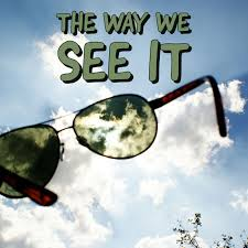 The Way We See it