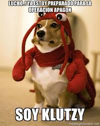 lucho..! ya estoy preparado para la operacion apagon soy klutzy ... via Relatably.com